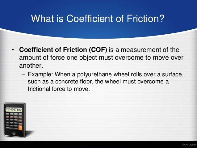 coefficient of friction lab report Home essays lab report friction  first part of the experiment deals with the determination of coefficient of friction of motion of a moving object tension force .