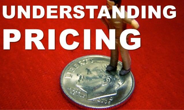 UNDERSTANDING PRICING