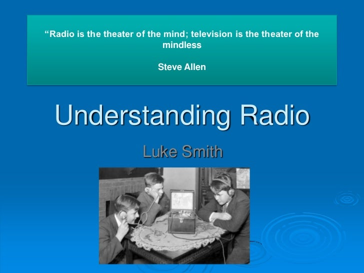 """""""Radio is the theater of the mind; television is the theater of the mindless<br />Steve Allen<br />Understanding Radio<br ..."""