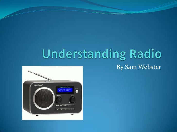 Understanding Radio<br />By Sam Webster<br />