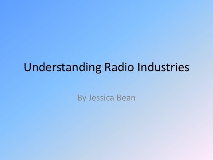 Understanding Radio Industries<br />By Jessica Bean<br />