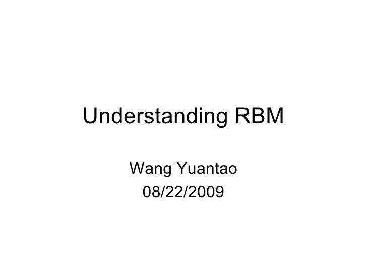 Understanding RBM Wang Yuantao 08/22/2009