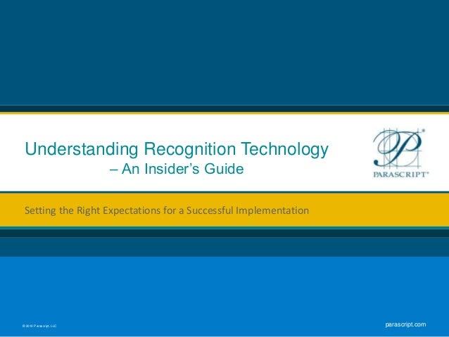 © 2012 Parascript, LLC parascript.com Understanding Recognition Technology – An Insider's Guide Setting the Right Expectat...