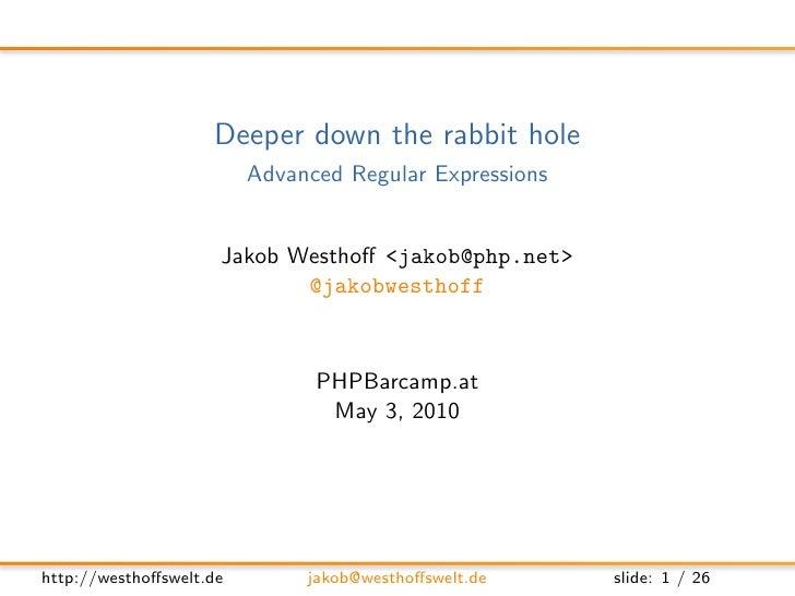 Deeper down the rabbit hole                          Advanced Regular Expressions                        Jakob Westhoff <ja...