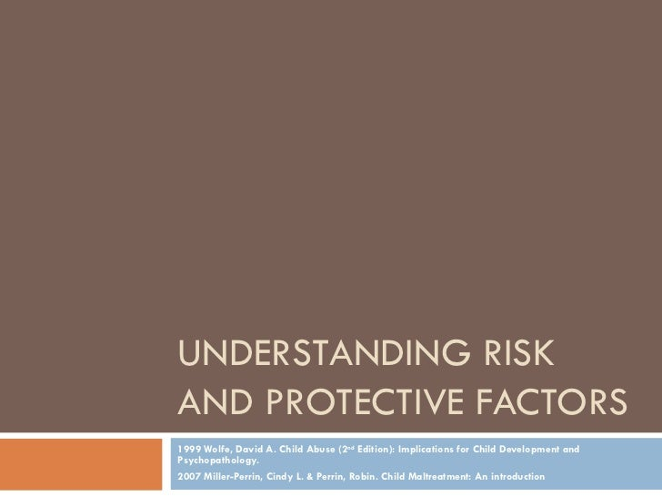 UNDERSTANDING RISK AND PROTECTIVE FACTORS 1999 Wolfe, David A. Child Abuse (2 nd  Edition): Implications for Child Develop...