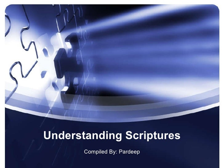 Understanding Scriptures Compiled By: Pardeep