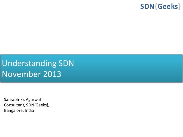 Understanding SDN November 2013 SDN{Geeks} Saurabh Kr. Agarwal Consultant, SDN{Geeks}, Bangalore, India