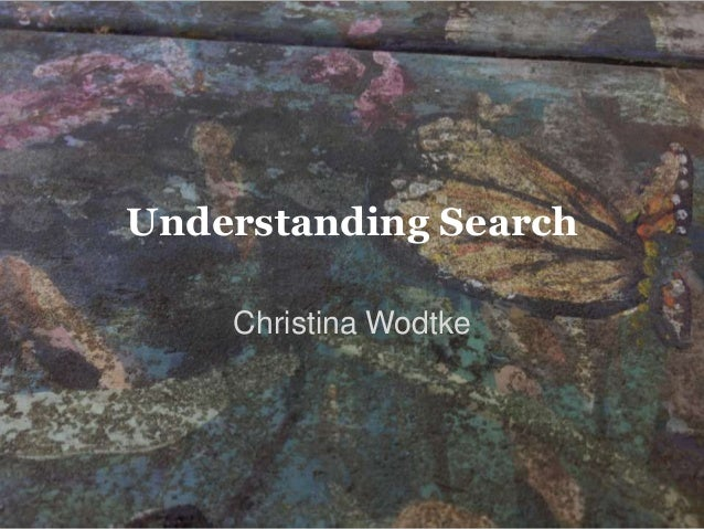 6/21/2013 ChristinaWodtke.com 1Understanding SearchChristina Wodtke