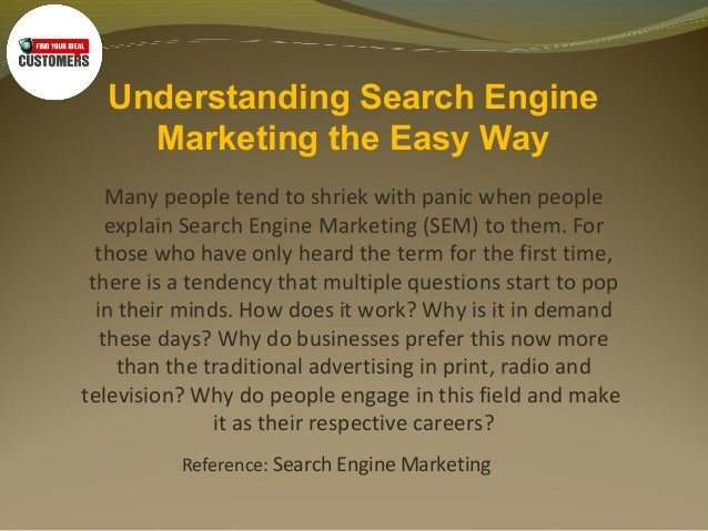 Understanding Search Engine Marketing the Easy Way Many people tend to shriek with panic when people explain Search Engine...