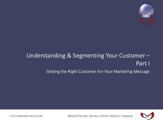 Understanding & Segmenting Your Customer - Part I