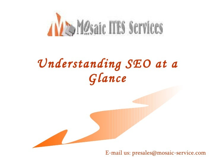 Understanding SEO at a Glance E-mail us: presales@mosaic-service.com