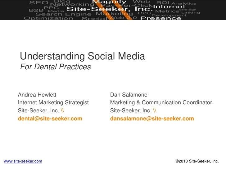 Understanding Social MediaFor Dental Practices<br />Andrea Hewlett<br />Internet Marketing Strategist<br />Site-Seeker, In...