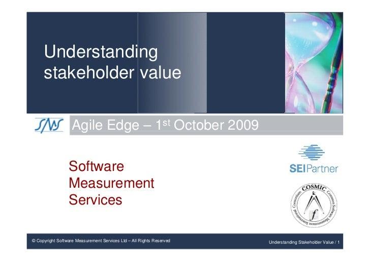 Understanding      stakeholder value                     Agile Edge – 1st October 2009                   Software         ...