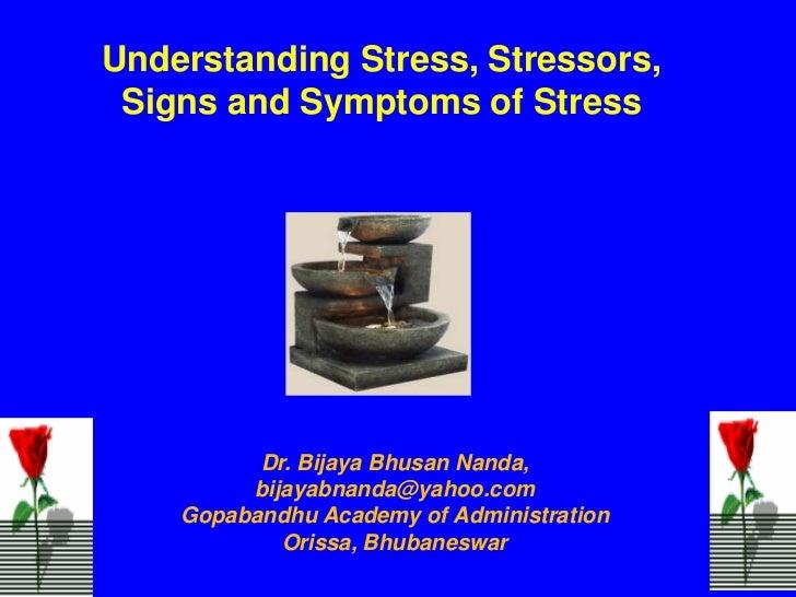 Understanding Stress, Stressors, Signs and Symptoms of Stress          Dr. Bijaya Bhusan Nanda,         bijayabnanda@yahoo...