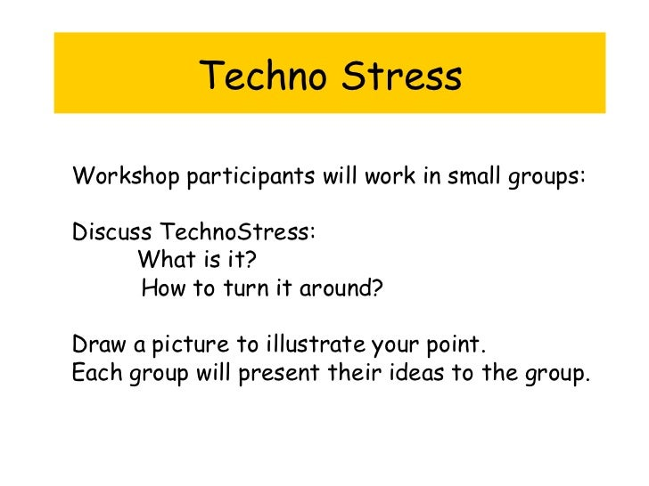 techno stress Technostress can be a challenging type of stress to experience, especially if you are not a geek or any type of technical wizard it's the kind of stress experience when we are interacting with our sleek, newly-innovative technical gadgets, and.