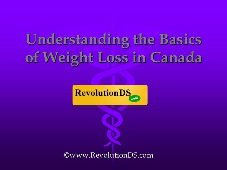 Understanding the Basics of Weight Loss in Canada<br />©www.RevolutionDS.com<br />
