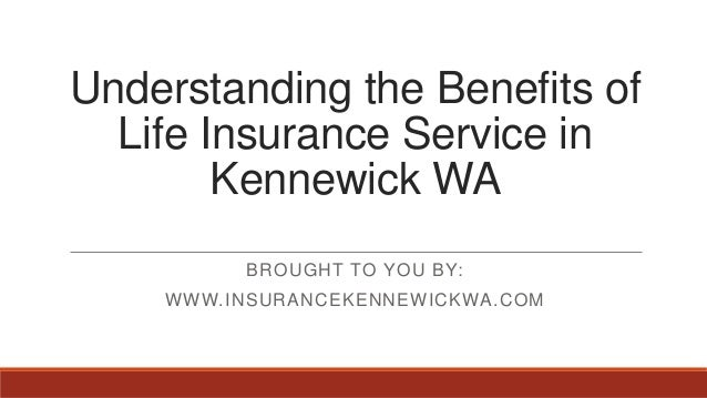 Understanding the Benefits of Life Insurance Service in Kennewick WA