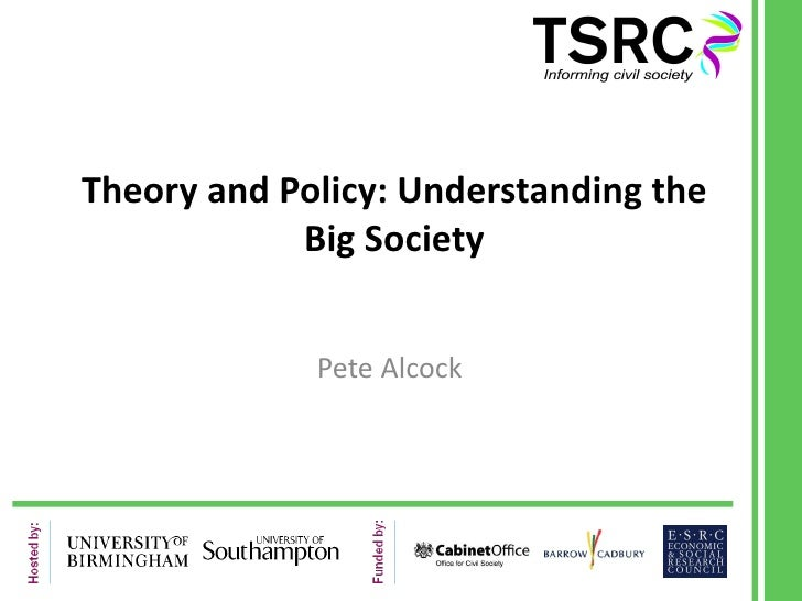 Theory and Policy: Understanding the Big Society Pete Alcock