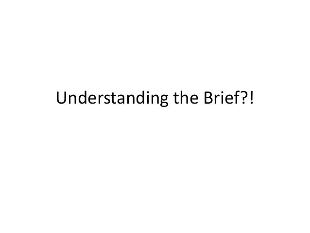 Understanding the Brief?!