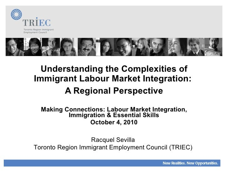 Understanding the Complexities of Immigrant Labour Market Integration:  A Regional Perspective Making Connections: Labou...