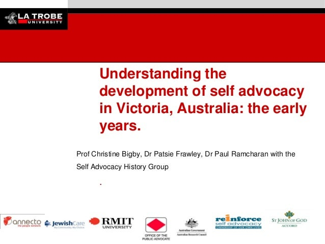 Understanding the development of self advocacy in Victoria, Australia: the early years. Prof Christine Bigby, Dr Patsie Fr...