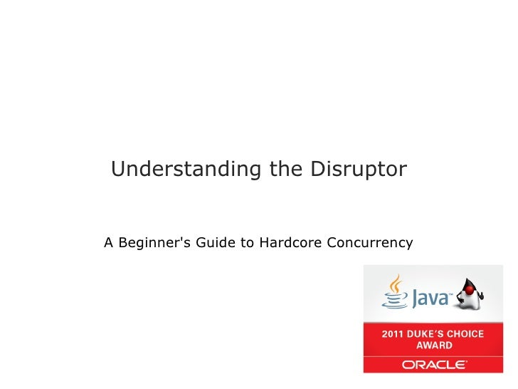 Understanding the DisruptorA Beginners Guide to Hardcore Concurrency
