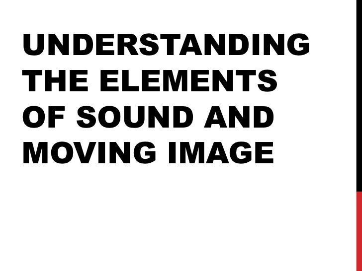 Understanding the Elements of Sound and Moving Image