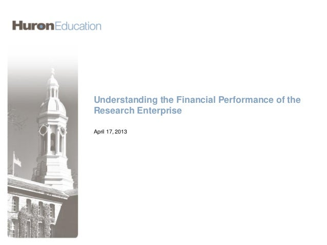 Understanding the Financial Performance of theResearch EnterpriseApril 17, 2013