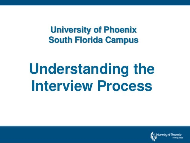 University of Phoenix South Florida Campus Understanding the Interview Process