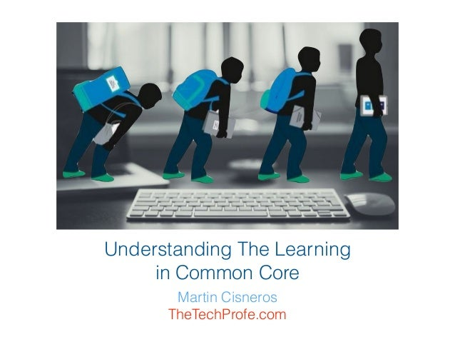 Understanding The Learning in Common Core Martin Cisneros TheTechProfe.com