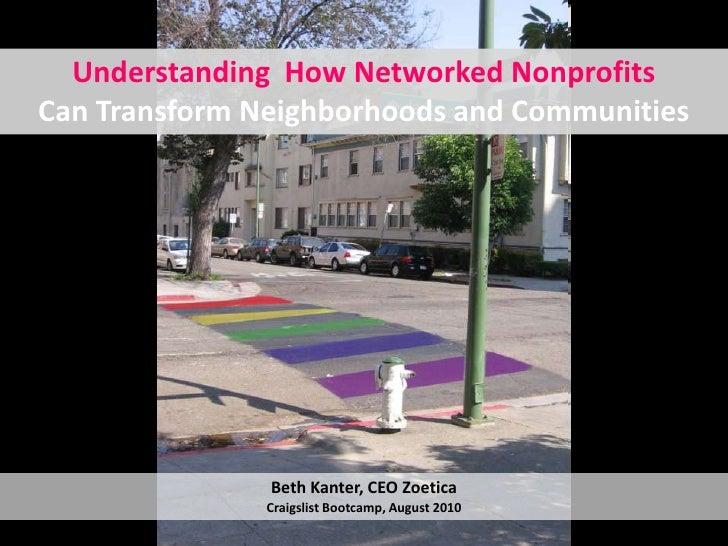 Understanding How Networked NonprofitsCan Transform Neighborhoods and Communities               Beth Kanter, CEO Zoetica  ...