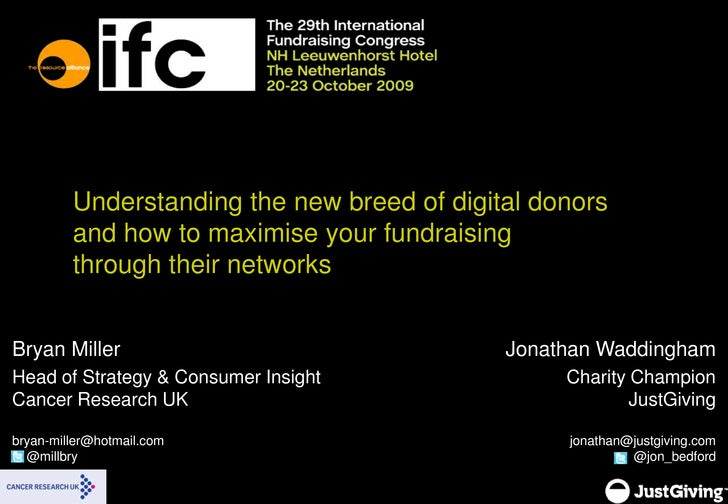 Understanding the new breed of digital donors and how to maximise your fundraising through their networks<br />Bryan Mille...