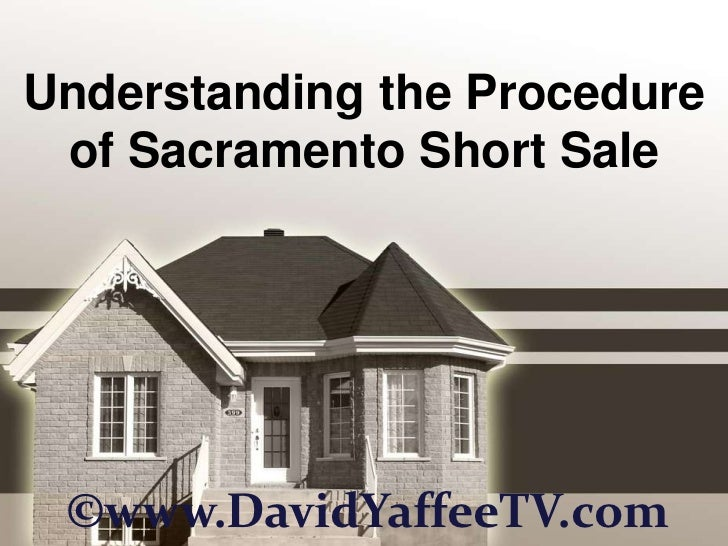 Understanding the Procedure of Sacramento Short Sale<br />©www.DavidYaffeeTV.com<br />
