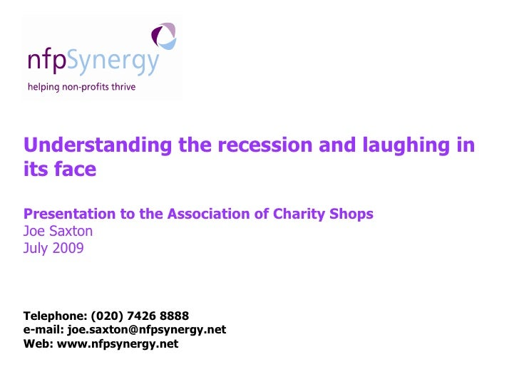 Understanding the recession and laughing in its face  Presentation to the Association of Charity Shops Joe Saxton July 200...