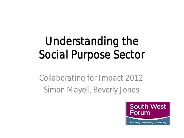 Understanding theSocial Purpose SectorCollaborating for Impact 2012 Simon Mayell, Beverly Jones