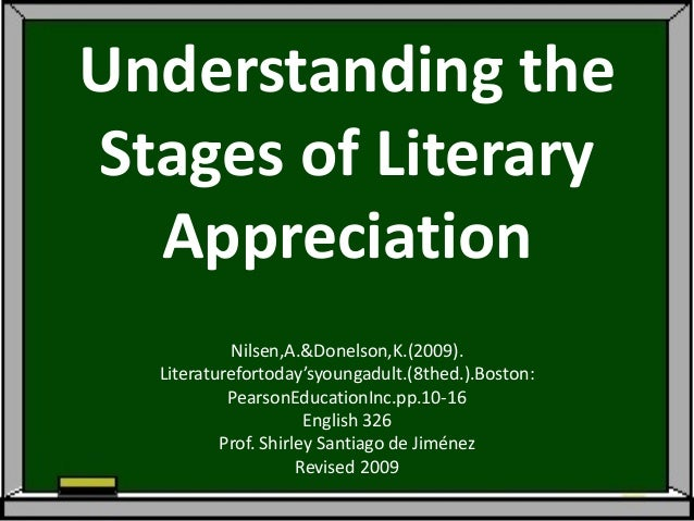 Understanding theStages of Literary  Appreciation           Nilsen,A.&Donelson,K.(2009).  Literaturefortoday'syoungadult.(...