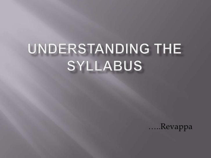 Understanding The Syllabus<br />…..Revappa<br />