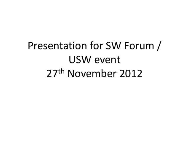 Presentation for SW Forum /         USW event    27th November 2012