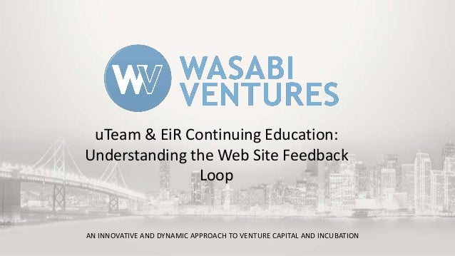 uTeam & EiR Continuing Education: Understanding the Web Site Feedback Loop  AN INNOVATIVE AND DYNAMIC APPROACH TO VENTURE ...