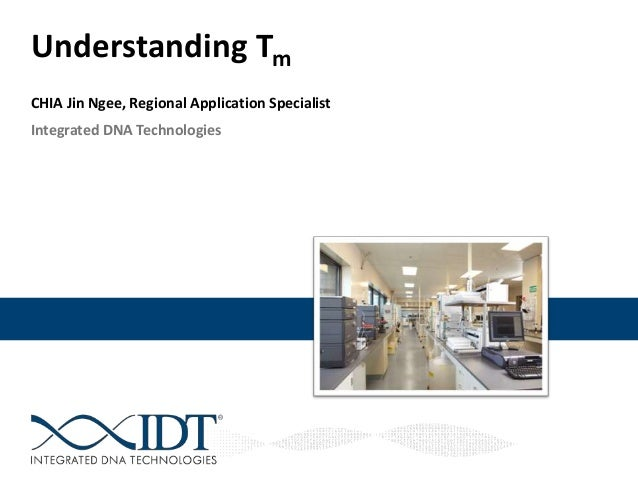 Understanding Tm CHIA Jin Ngee, Regional Application Specialist Integrated DNA Technologies