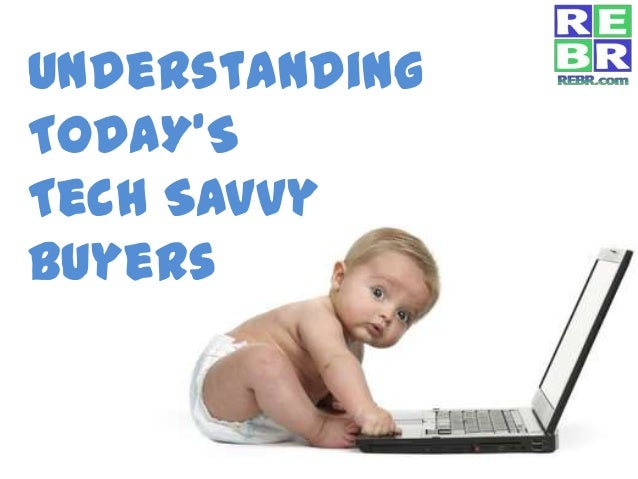 Understanding TODAY'S Tech Savvy Buyers