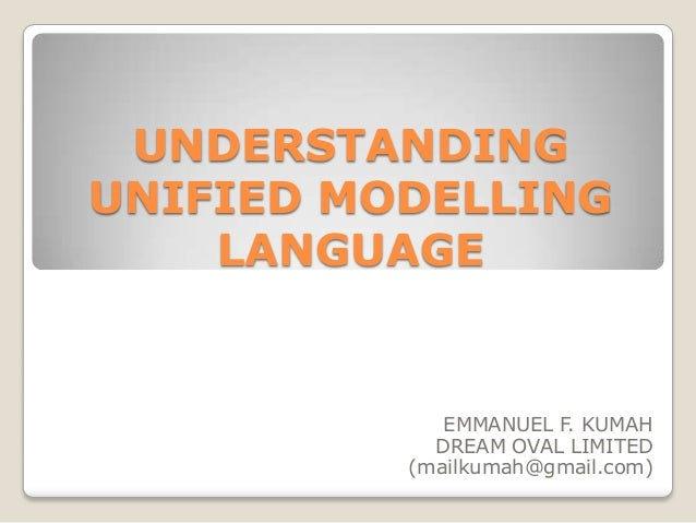 UNDERSTANDINGUNIFIED MODELLING    LANGUAGE             EMMANUEL F. KUMAH            DREAM OVAL LIMITED          (mailkumah...