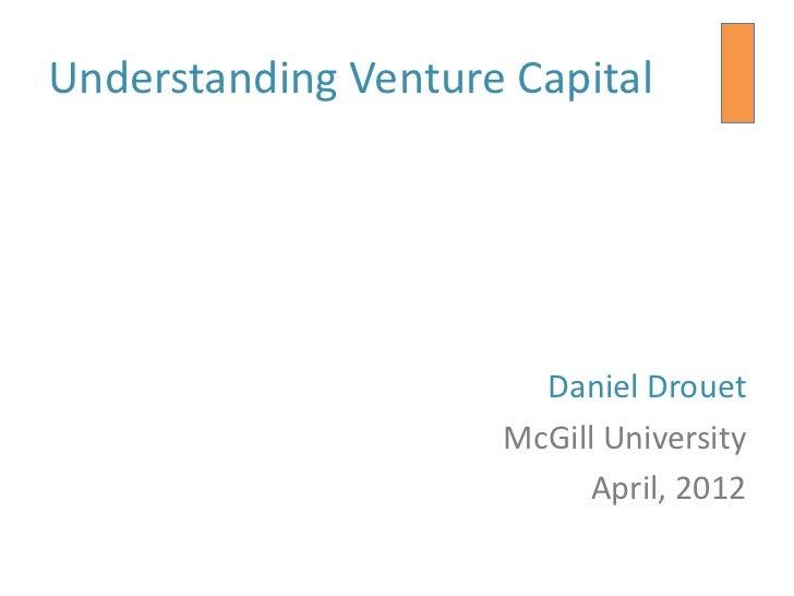 Understanding Venture Capital                       Daniel Drouet                     McGill University                   ...