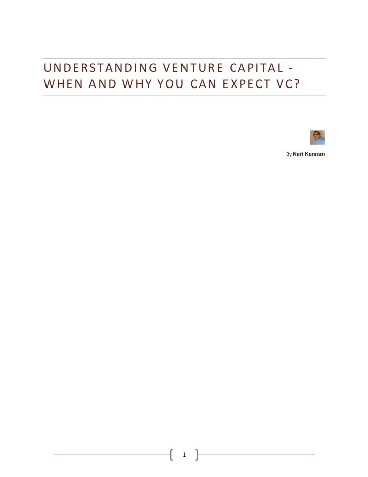 UNDERSTANDING VENTURE CAPITAL -WHEN AND WHY YOU CAN EXPECT VC?                             By Nari Kannan                1