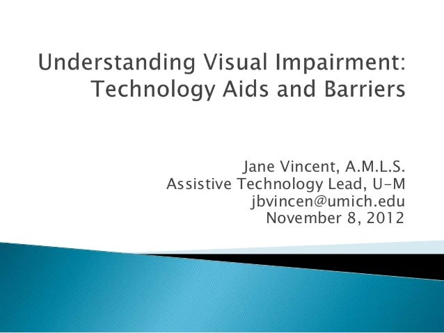 Jane Vincent, A.M.L.S.Assistive Technology Lead, U-M            jbvincen@umich.edu              November 8, 2012