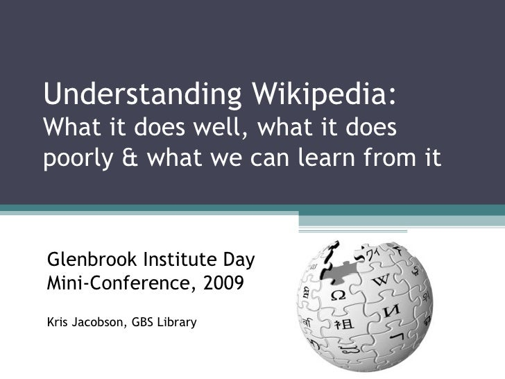Understanding Wikipedia:  What it does well, what it does poorly & what we can learn from it Glenbrook Institute Day  Mini...