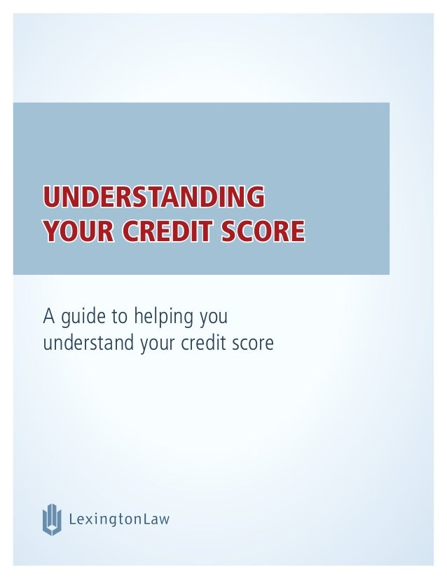 UNDERSTANDING YOUR CREDIT SCORE  A guide to helping you understand your credit scoreUNDERSTANDINGYOUR CREDIT SCOREA guide ...