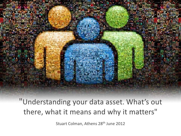 """Understanding your data asset. What's out there, what it means and why it matters""          Stuart Colman, Athens 28th Ju..."