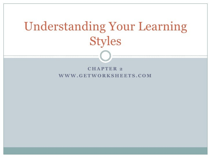 Understanding Your Learning          Styles           CHAPTER 2     WWW.GETWORKSHEETS.COM