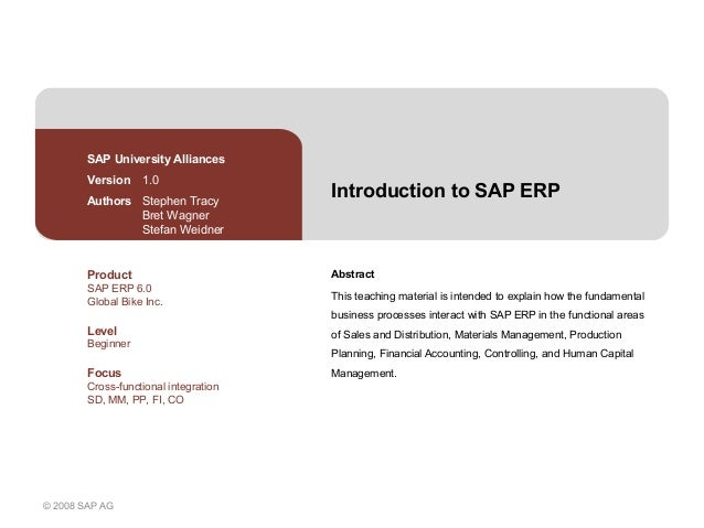 © 2008 SAP AGIntroduction to SAP ERPAbstractThis teaching material is intended to explain how the fundamentalbusiness proc...